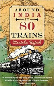 Around India in 80 Trains by Monisha Rajesh